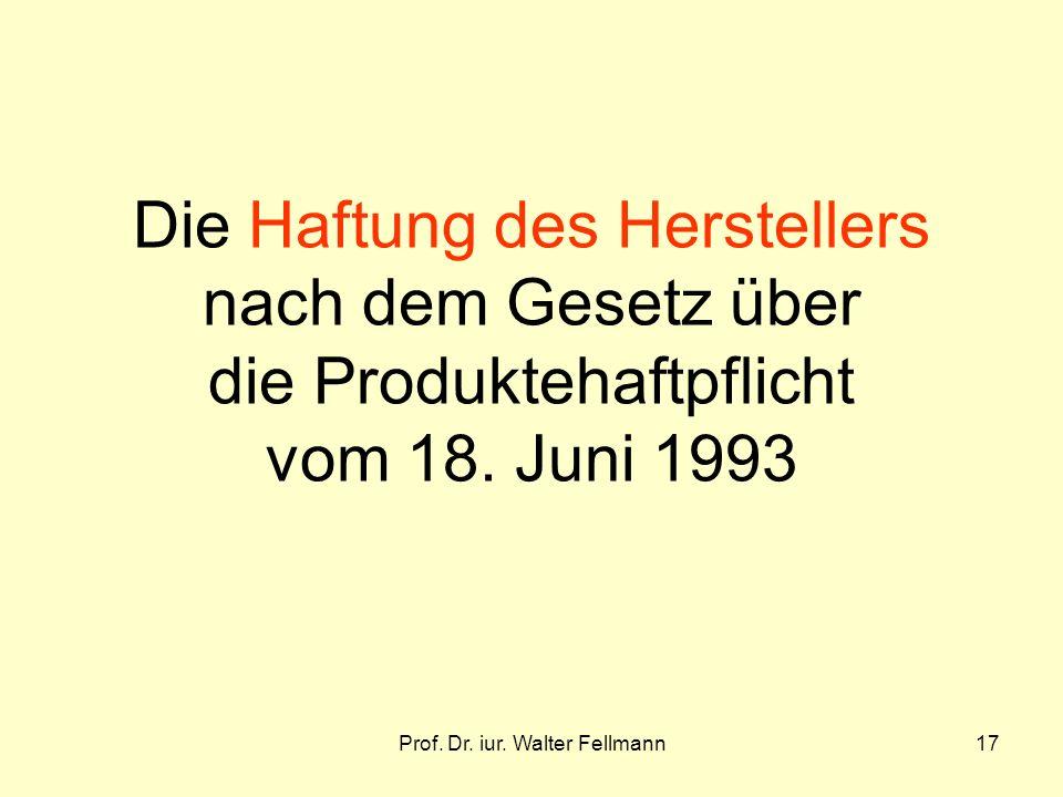 Prof. Dr. iur. Walter Fellmann17 Die Haftung des Herstellers nach dem Gesetz über die Produktehaftpflicht vom 18. Juni 1993