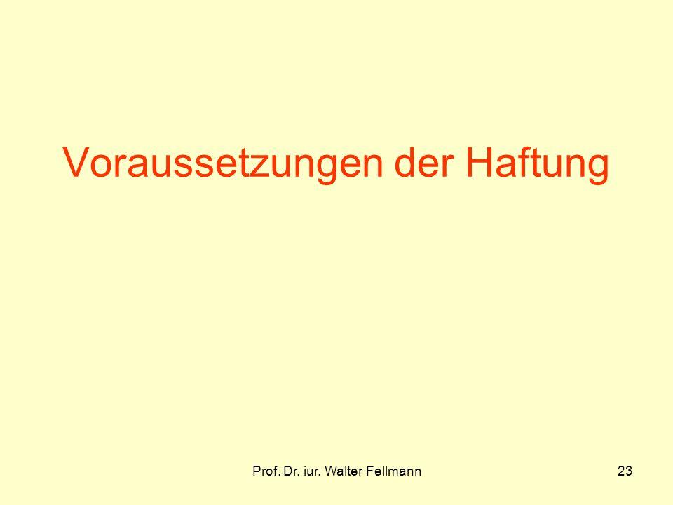 Prof. Dr. iur. Walter Fellmann23 Voraussetzungen der Haftung
