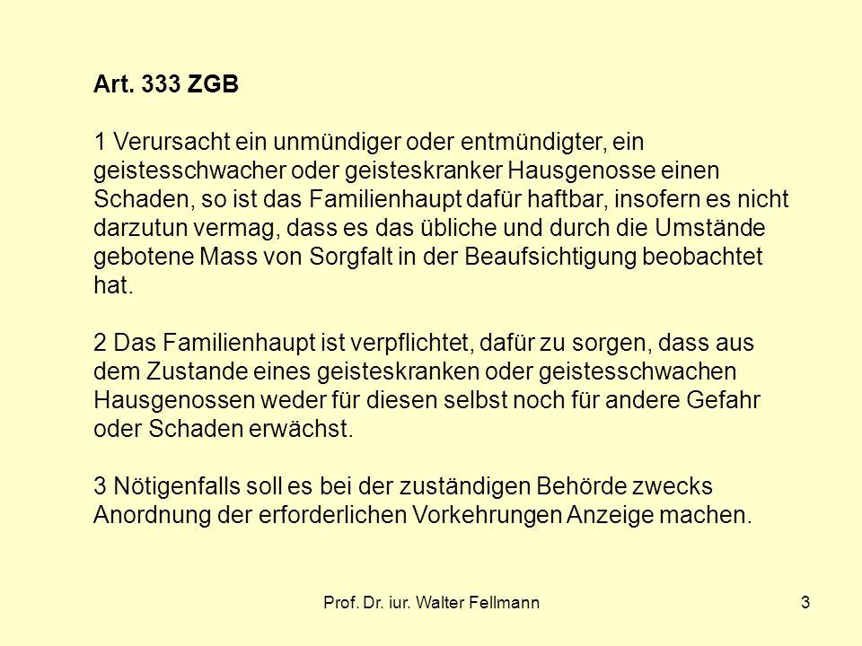 Prof. Dr. iur. Walter Fellmann3 Art. 333 ZGB 1 Verursacht ein unmündiger oder entmündigter, ein geistesschwacher oder geisteskranker Hausgenosse einen