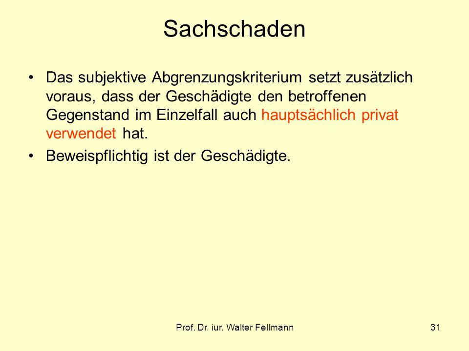 Prof. Dr. iur. Walter Fellmann31 Sachschaden Das subjektive Abgrenzungskriterium setzt zusätzlich voraus, dass der Geschädigte den betroffenen Gegenst