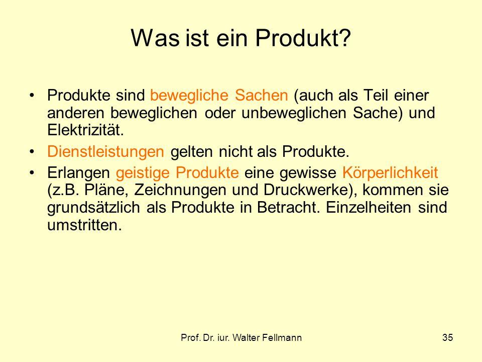 Prof. Dr. iur. Walter Fellmann35 Was ist ein Produkt? Produkte sind bewegliche Sachen (auch als Teil einer anderen beweglichen oder unbeweglichen Sach