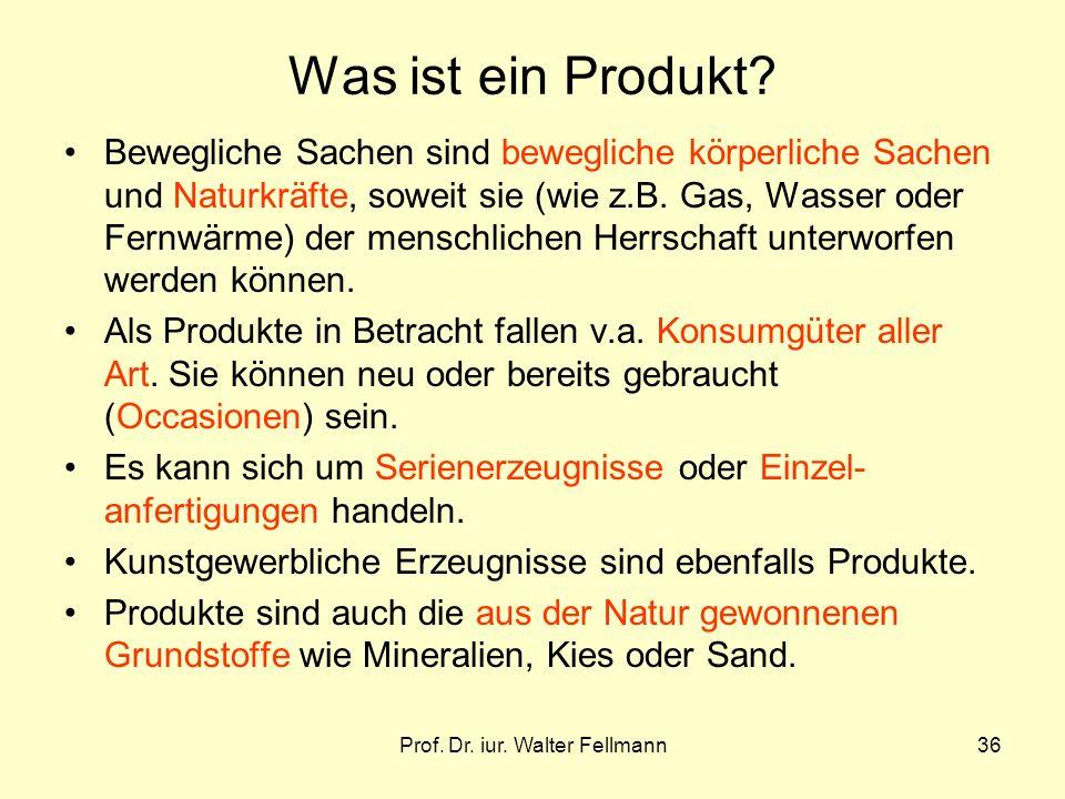 Prof. Dr. iur. Walter Fellmann36 Was ist ein Produkt? Bewegliche Sachen sind bewegliche körperliche Sachen und Naturkräfte, soweit sie (wie z.B. Gas,