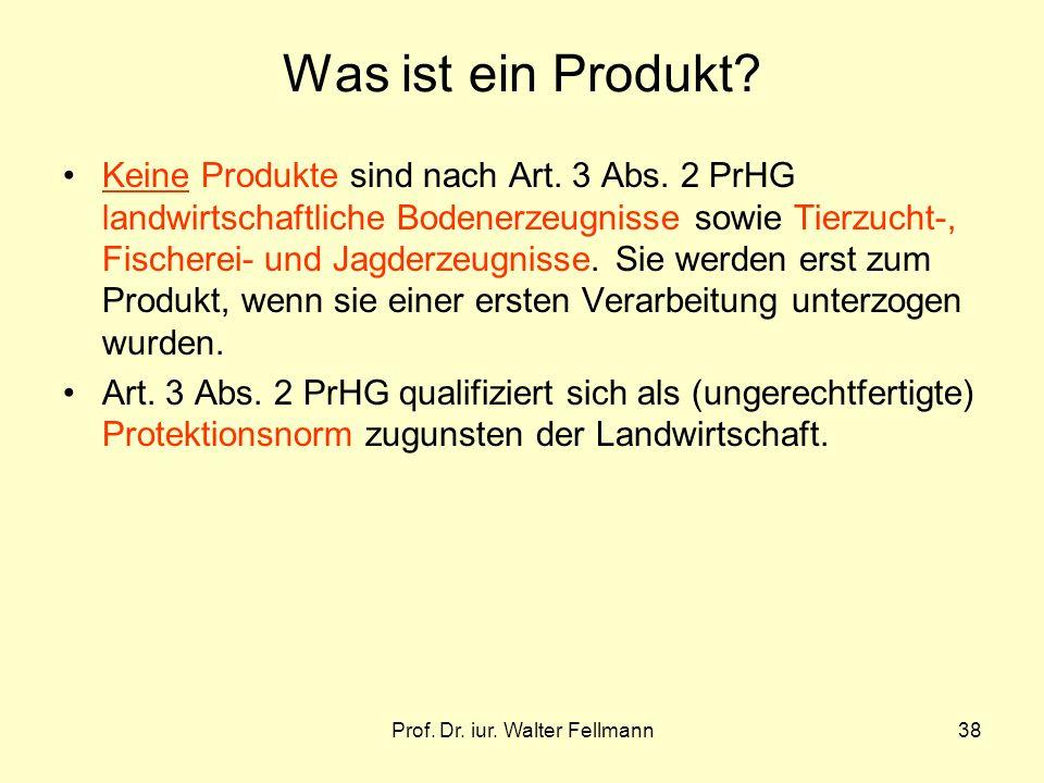 Prof. Dr. iur. Walter Fellmann38 Was ist ein Produkt? Keine Produkte sind nach Art. 3 Abs. 2 PrHG landwirtschaftliche Bodenerzeugnisse sowie Tierzucht
