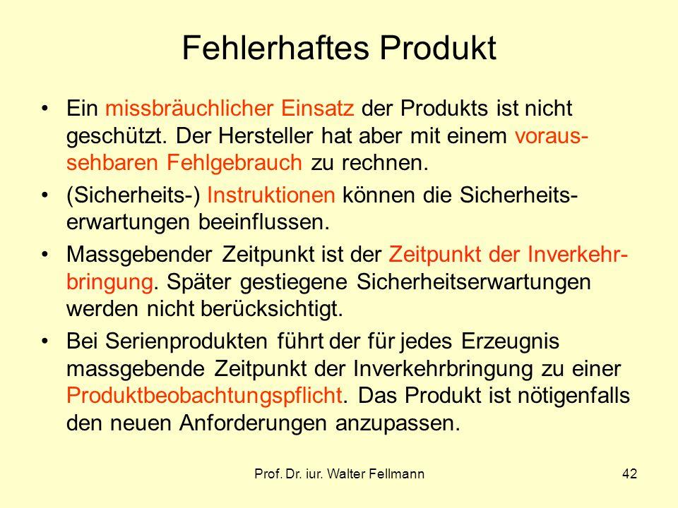 Prof. Dr. iur. Walter Fellmann42 Fehlerhaftes Produkt Ein missbräuchlicher Einsatz der Produkts ist nicht geschützt. Der Hersteller hat aber mit einem