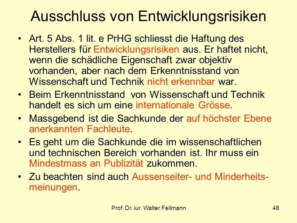 Prof. Dr. iur. Walter Fellmann48 Ausschluss von Entwicklungsrisiken Art. 5 Abs. 1 lit. e PrHG schliesst die Haftung des Herstellers für Entwicklungsri