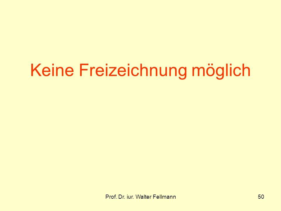 Prof. Dr. iur. Walter Fellmann50 Keine Freizeichnung möglich