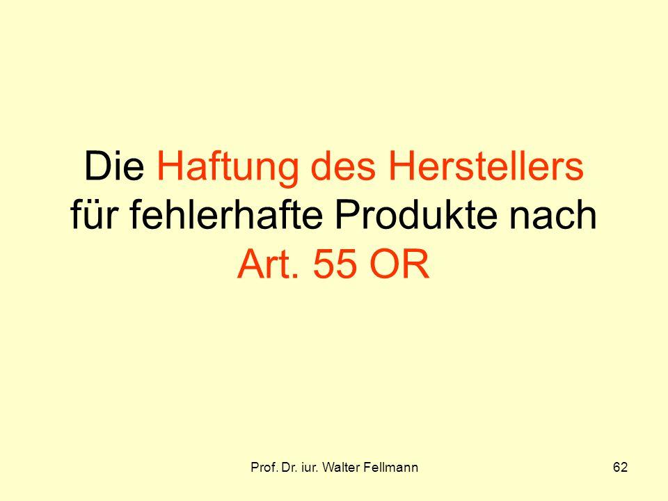 Prof. Dr. iur. Walter Fellmann62 Die Haftung des Herstellers für fehlerhafte Produkte nach Art. 55 OR