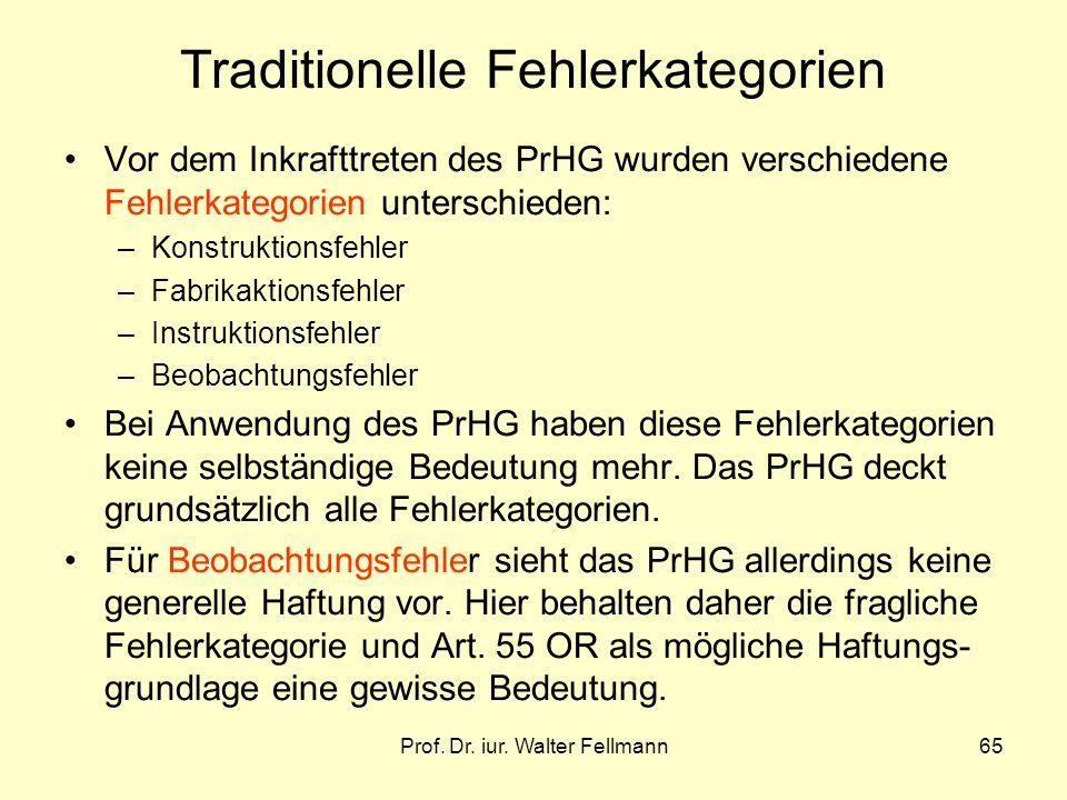 Prof. Dr. iur. Walter Fellmann65 Traditionelle Fehlerkategorien Vor dem Inkrafttreten des PrHG wurden verschiedene Fehlerkategorien unterschieden: –Ko