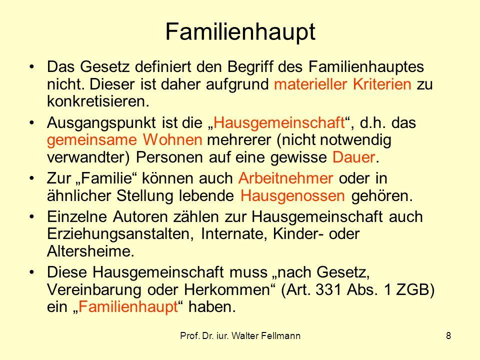 Prof. Dr. iur. Walter Fellmann8 Familienhaupt Das Gesetz definiert den Begriff des Familienhauptes nicht. Dieser ist daher aufgrund materieller Kriter