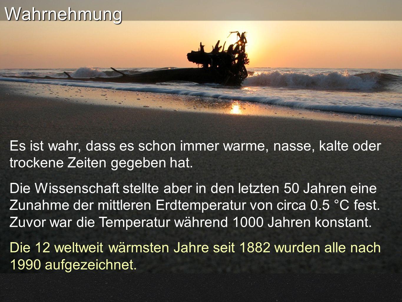 Es ist wahr, dass es schon immer warme, nasse, kalte oder trockene Zeiten gegeben hat.