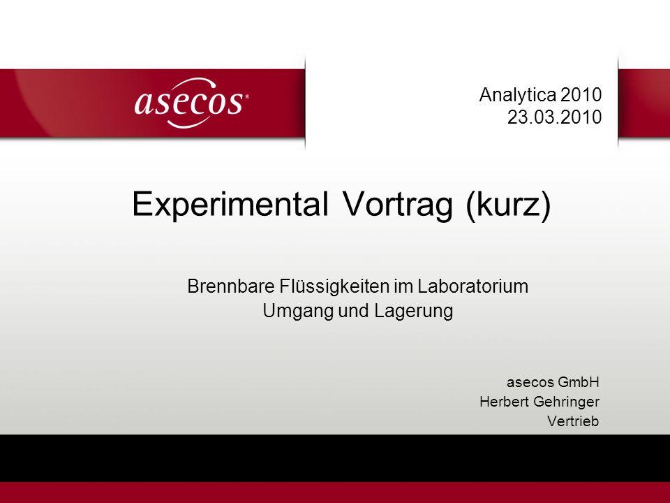 Analytica 2010 23.03.2010 Experimental Vortrag (kurz) Brennbare Flüssigkeiten im Laboratorium Umgang und Lagerung asecos GmbH Herbert Gehringer Vertri