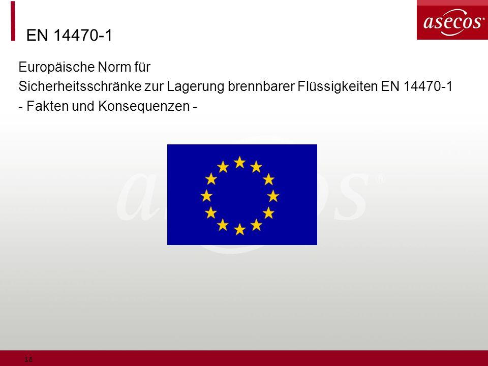 18 EN 14470-1 Europäische Norm für Sicherheitsschränke zur Lagerung brennbarer Flüssigkeiten EN 14470-1 - Fakten und Konsequenzen -