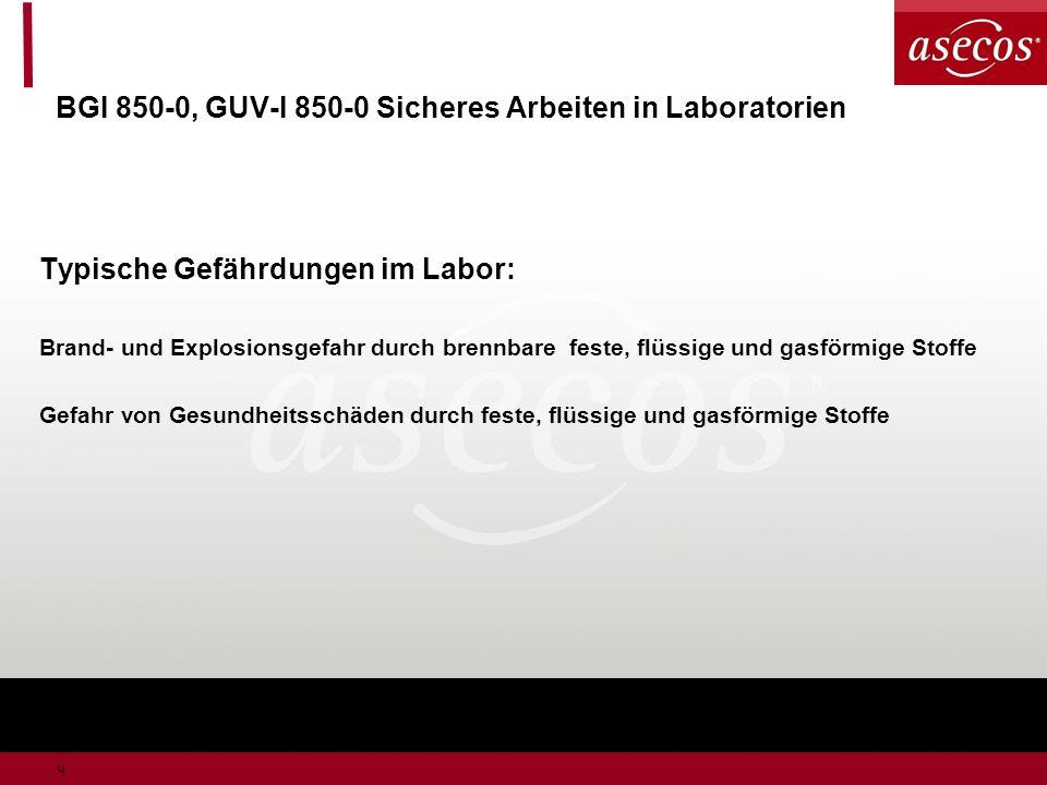 4 BGI 850-0, GUV-I 850-0 Sicheres Arbeiten in Laboratorien Typische Gefährdungen im Labor: Brand- und Explosionsgefahr durch brennbare feste, flüssige