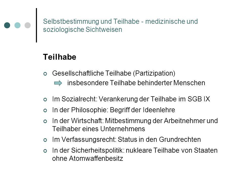 Selbstbestimmung und Teilhabe - medizinische und soziologische Sichtweisen Teilhabe Gesellschaftliche Teilhabe (Partizipation) insbesondere Teilhabe b
