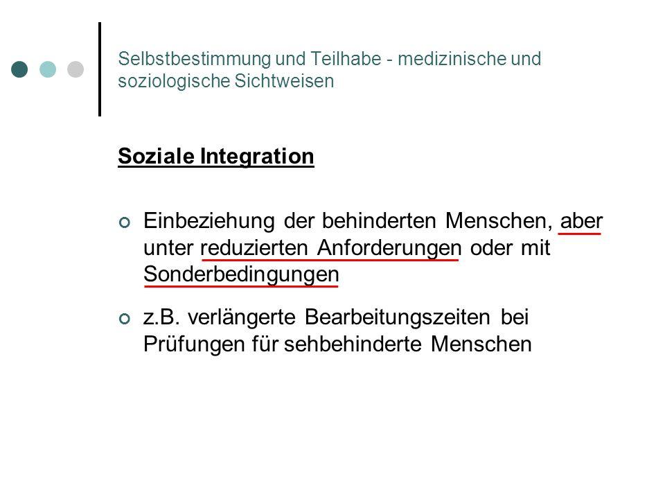 Soziale Integration Einbeziehung der behinderten Menschen, aber unter reduzierten Anforderungen oder mit Sonderbedingungen z.B. verlängerte Bearbeitun