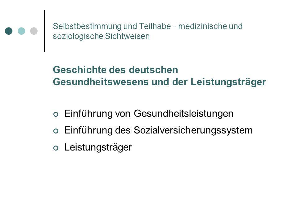 Selbstbestimmung und Teilhabe - medizinische und soziologische Sichtweisen Geschichte des deutschen Gesundheitswesens und der Leistungsträger Einführu