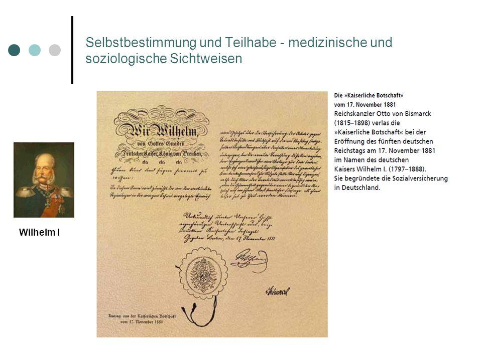 Selbstbestimmung und Teilhabe - medizinische und soziologische Sichtweisen Kaiserliche Botschaft 1881 Wilhelm I