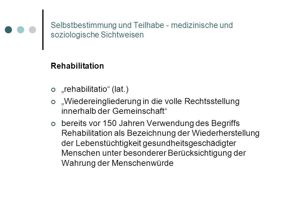 Selbstbestimmung und Teilhabe - medizinische und soziologische Sichtweisen Rehabilitation rehabilitatio (lat.) Wiedereingliederung in die volle Rechts