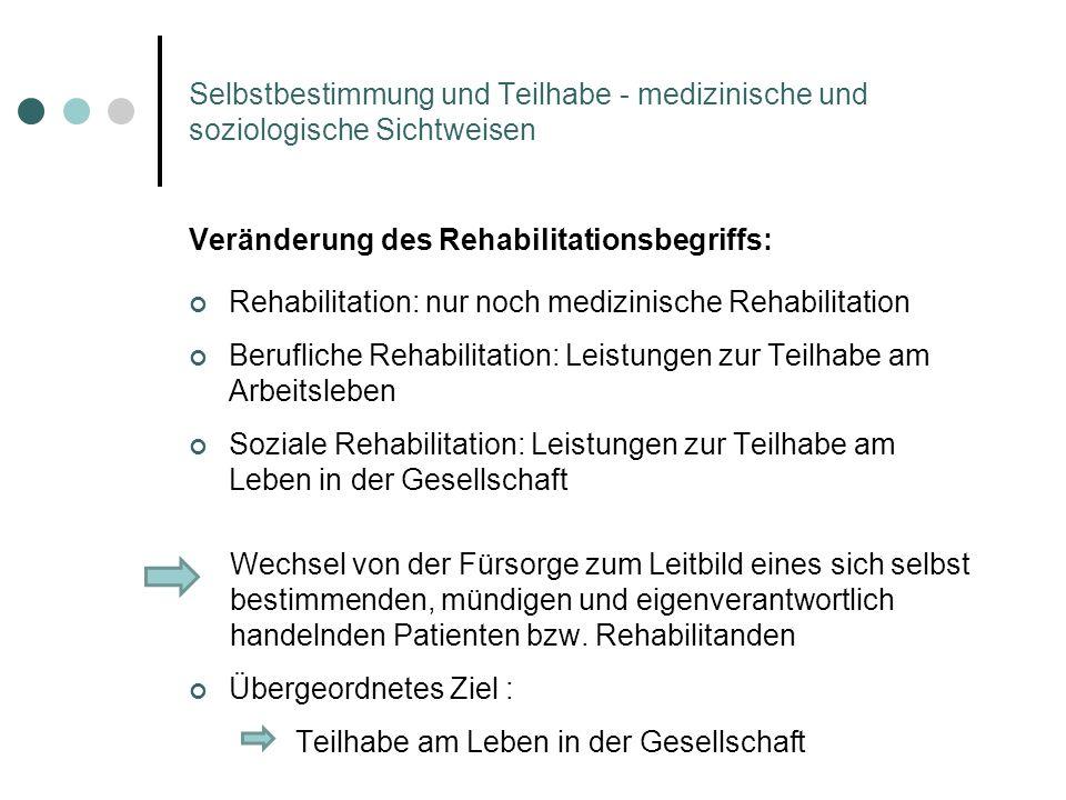 Selbstbestimmung und Teilhabe - medizinische und soziologische Sichtweisen Veränderung des Rehabilitationsbegriffs: Rehabilitation: nur noch medizinis