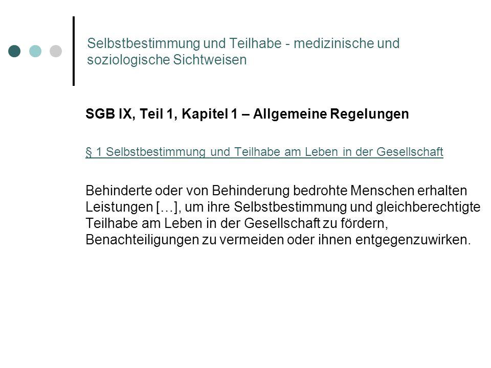 Selbstbestimmung und Teilhabe - medizinische und soziologische Sichtweisen SGB IX, Teil 1, Kapitel 1 – Allgemeine Regelungen § 1 Selbstbestimmung und