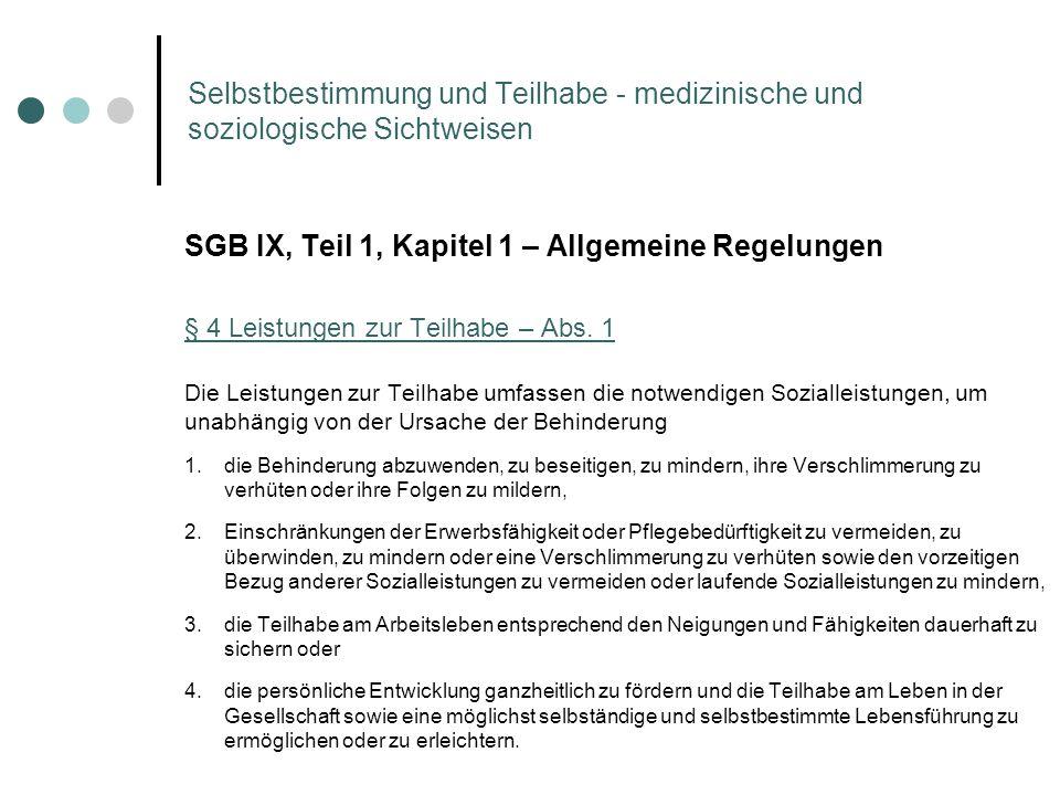 Selbstbestimmung und Teilhabe - medizinische und soziologische Sichtweisen SGB IX, Teil 1, Kapitel 1 – Allgemeine Regelungen § 4 Leistungen zur Teilha