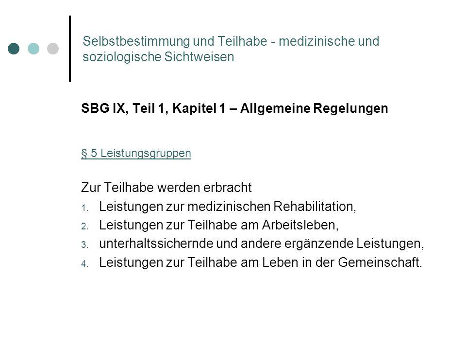 Selbstbestimmung und Teilhabe - medizinische und soziologische Sichtweisen SBG IX, Teil 1, Kapitel 1 – Allgemeine Regelungen § 5 Leistungsgruppen Zur