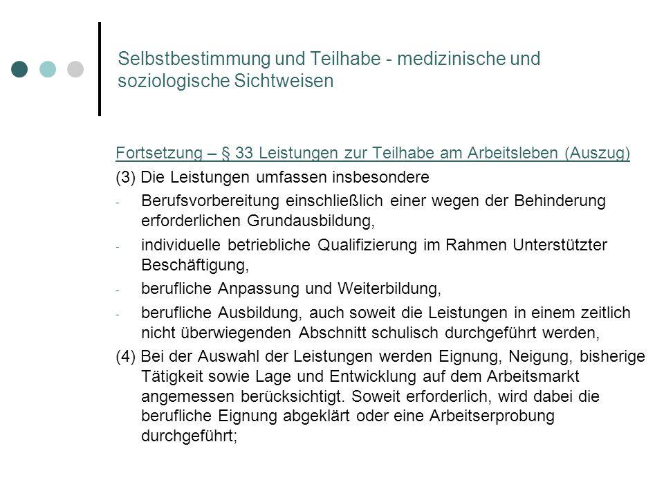 Selbstbestimmung und Teilhabe - medizinische und soziologische Sichtweisen Fortsetzung – § 33 Leistungen zur Teilhabe am Arbeitsleben (Auszug) (3) Die