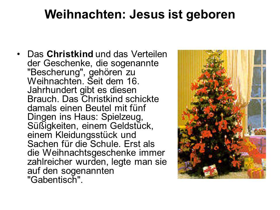 Weihnachten: Jesus ist geboren Das Christkind und das Verteilen der Geschenke, die sogenannte Bescherung , gehören zu Weihnachten.
