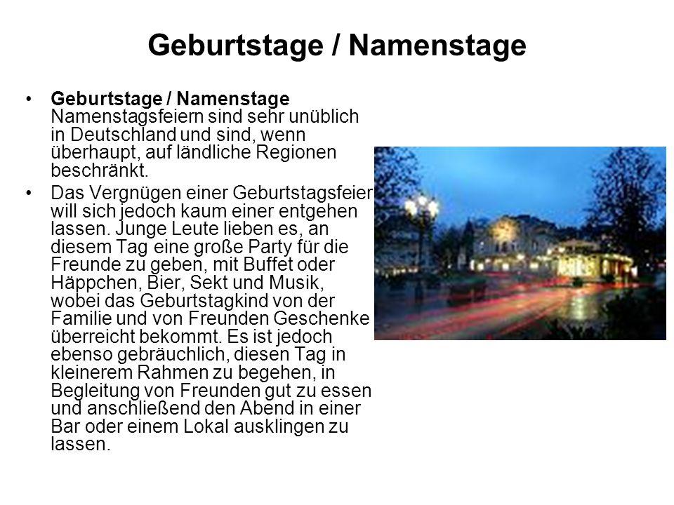 Geburtstage / Namenstage Geburtstage / Namenstage Namenstagsfeiern sind sehr unüblich in Deutschland und sind, wenn überhaupt, auf ländliche Regionen beschränkt.