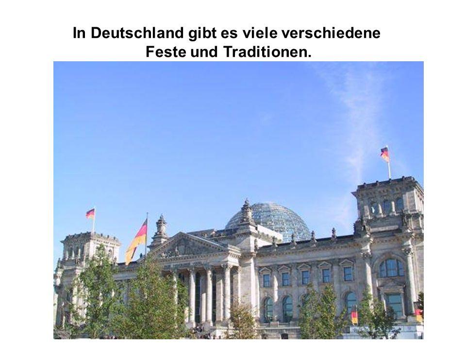 In Deutschland gibt es viele verschiedene Feste und Traditionen.