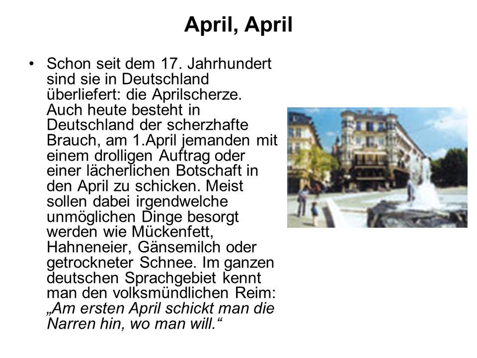 April, April Schon seit dem 17.Jahrhundert sind sie in Deutschland überliefert: die Aprilscherze.
