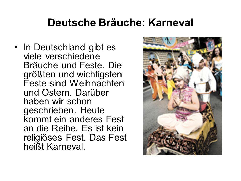 Deutsche Bräuche: Karneval In Deutschland gibt es viele verschiedene Bräuche und Feste. Die größten und wichtigsten Feste sind Weihnachten und Ostern.
