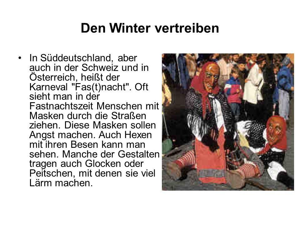 Den Winter vertreiben In Süddeutschland, aber auch in der Schweiz und in Österreich, heißt der Karneval Fas(t)nacht .