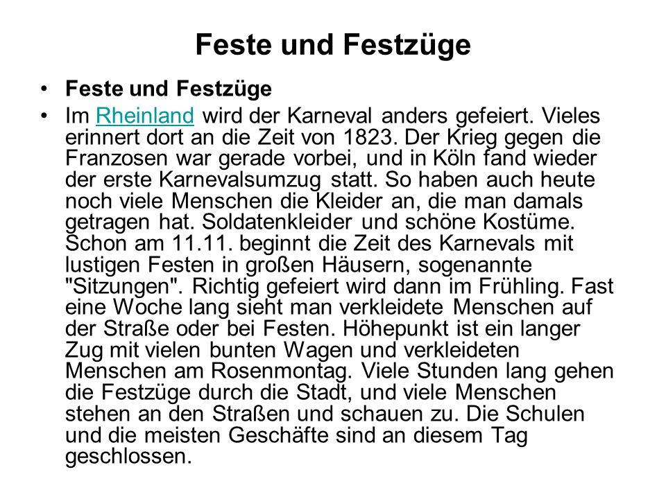 Feste und Festzüge Im Rheinland wird der Karneval anders gefeiert. Vieles erinnert dort an die Zeit von 1823. Der Krieg gegen die Franzosen war gerade
