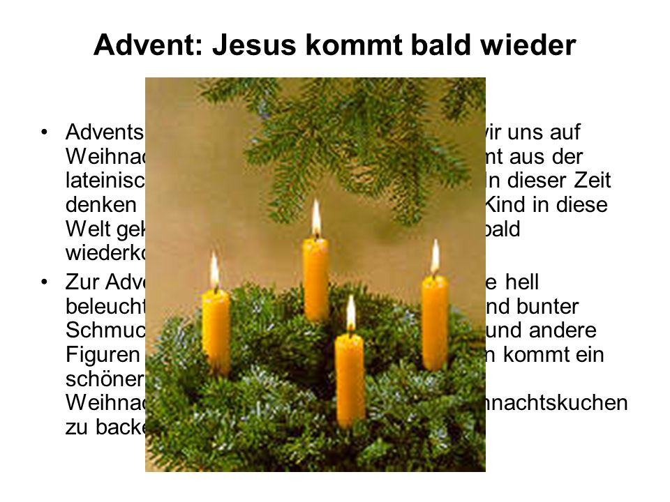 Advent: Jesus kommt bald wieder AdventskranzIn der Adventszeit bereiten wir uns auf Weihnachten vor. Das Wort