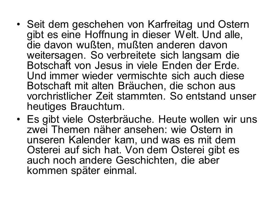Seit dem geschehen von Karfreitag und Ostern gibt es eine Hoffnung in dieser Welt.