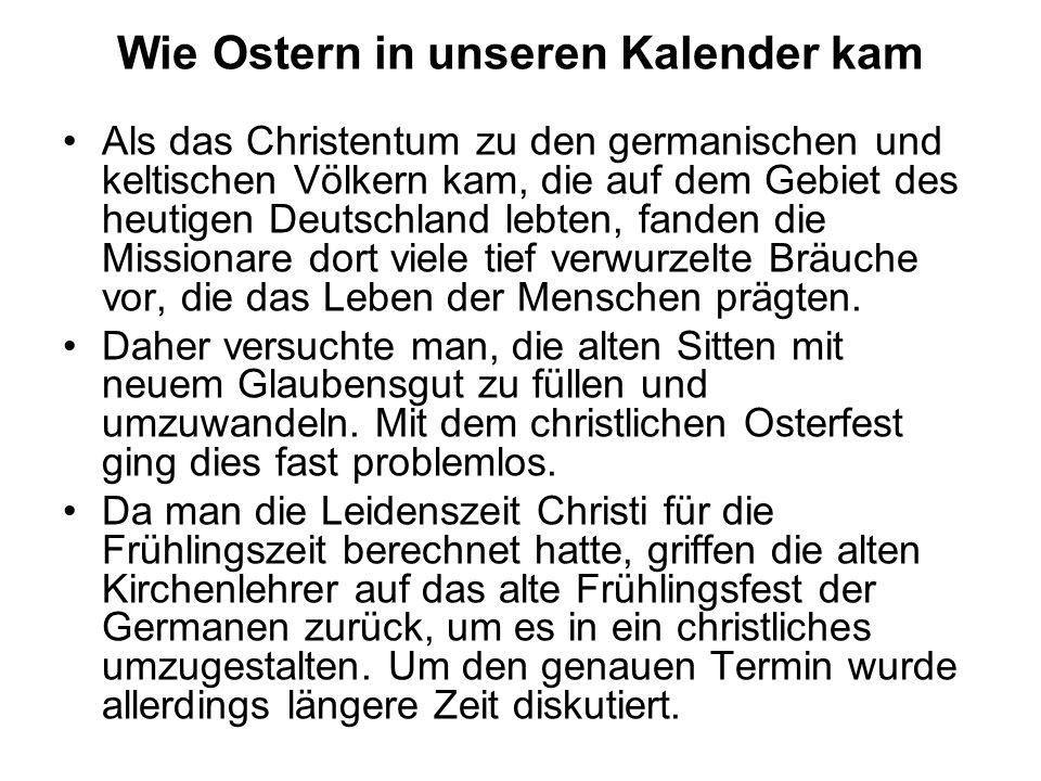 Wie Ostern in unseren Kalender kam Als das Christentum zu den germanischen und keltischen Völkern kam, die auf dem Gebiet des heutigen Deutschland leb