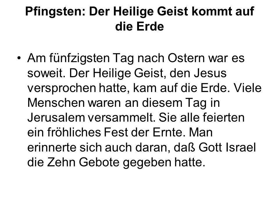 Pfingsten: Der Heilige Geist kommt auf die Erde Am fünfzigsten Tag nach Ostern war es soweit.