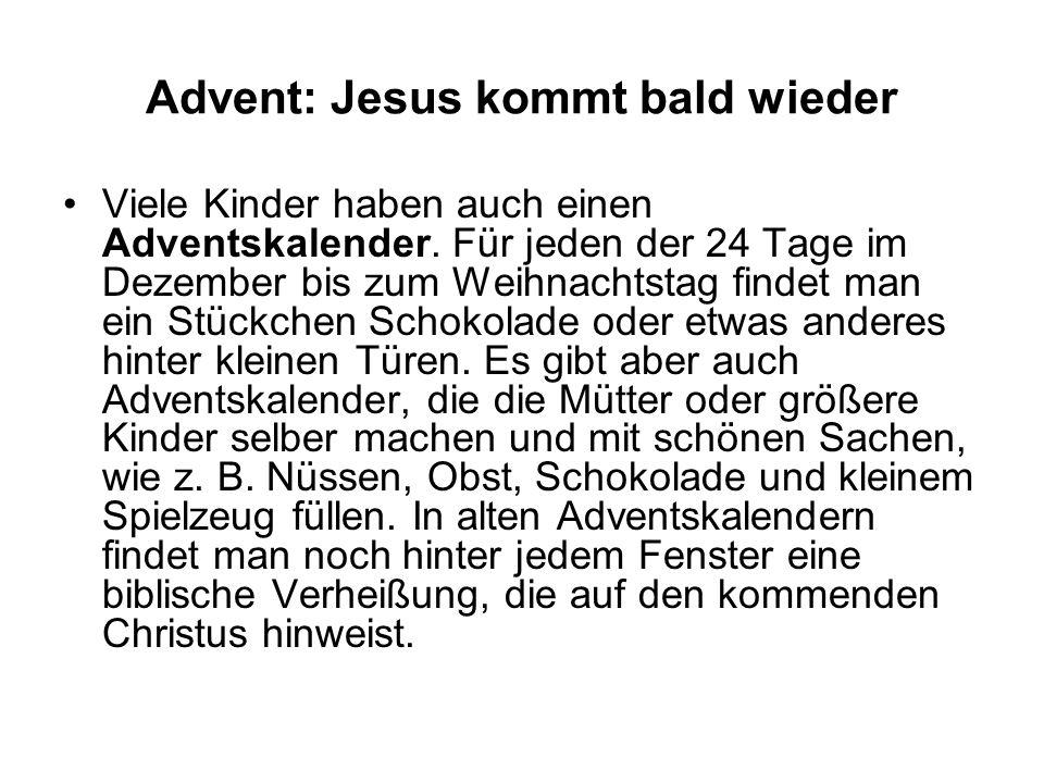 Advent: Jesus kommt bald wieder Viele Kinder haben auch einen Adventskalender. Für jeden der 24 Tage im Dezember bis zum Weihnachtstag findet man ein