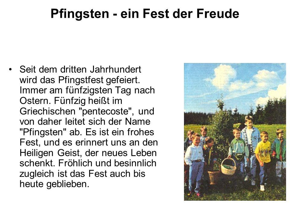 Pfingsten - ein Fest der Freude Seit dem dritten Jahrhundert wird das Pfingstfest gefeiert. Immer am fünfzigsten Tag nach Ostern. Fünfzig heißt im Gri