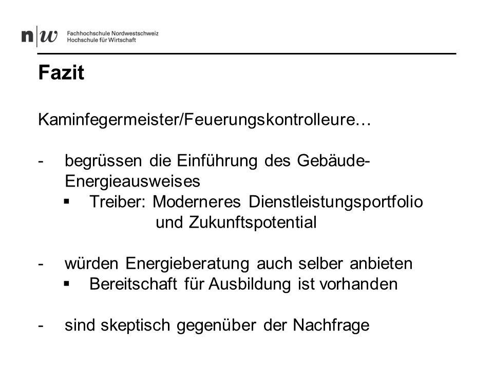 Fazit Kaminfegermeister/Feuerungskontrolleure… -begrüssen die Einführung des Gebäude- Energieausweises Treiber: Moderneres Dienstleistungsportfolio un