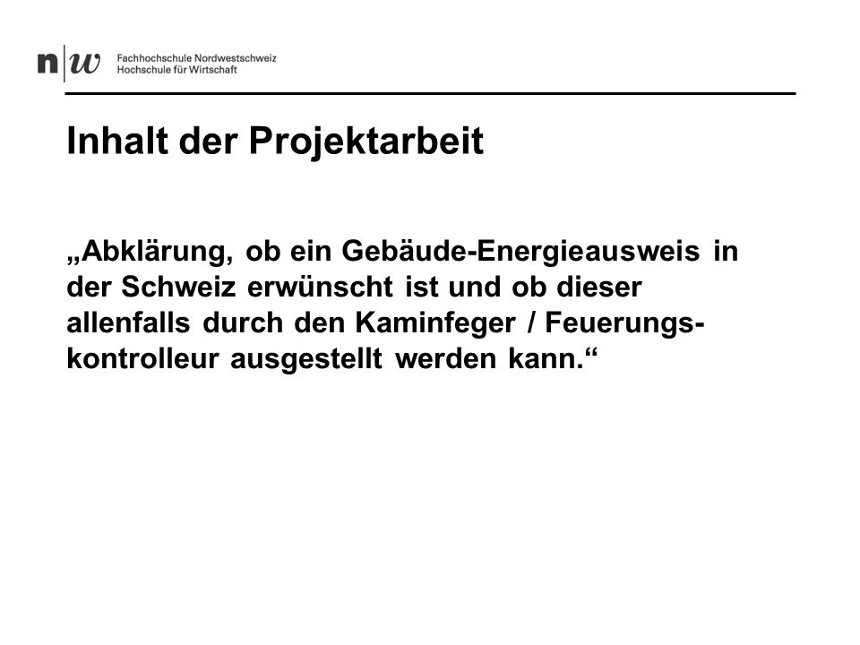 Dies umfasst: -Ein Selbstbild der Schweizer Kaminfeger und Feuerungskontrolleure bezüglich Energieberatung -Die Abklärung der Nachfrage nach Gebäude- Energieberatung der Einfamilienhausbesitzer/Innen -Die Erstellung eines Fremdbildes der Kaminfeger und Feuerungskontrolleure bei den Einfamilienhaus- besitzer/Innen