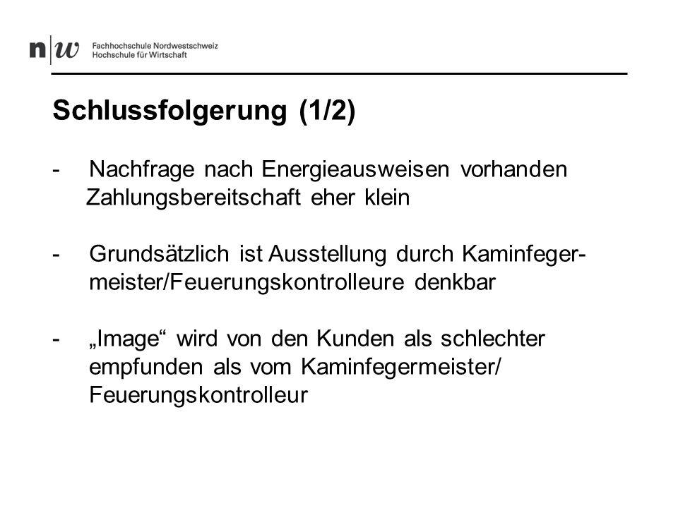 Schlussfolgerung (2/2) -Fachkompetenz sehen beide Seiten als Schwachstelle -Kaminfegermeister/Feuerungskontrolleure sollten sich als unabhängig positionieren