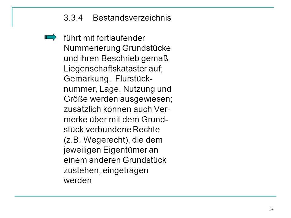 14 3.3.4Bestandsverzeichnis führt mit fortlaufender Nummerierung Grundstücke und ihren Beschrieb gemäß Liegenschaftskataster auf; Gemarkung, Flurstück