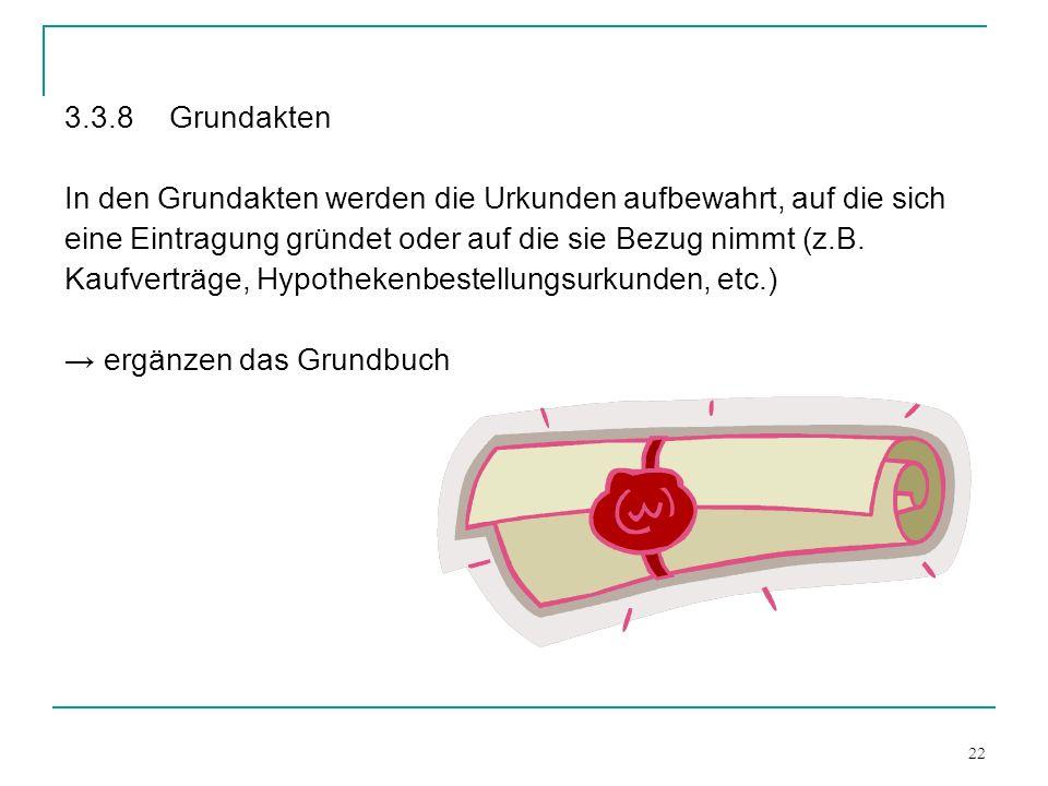 22 3.3.8Grundakten In den Grundakten werden die Urkunden aufbewahrt, auf die sich eine Eintragung gründet oder auf die sie Bezug nimmt (z.B. Kaufvertr