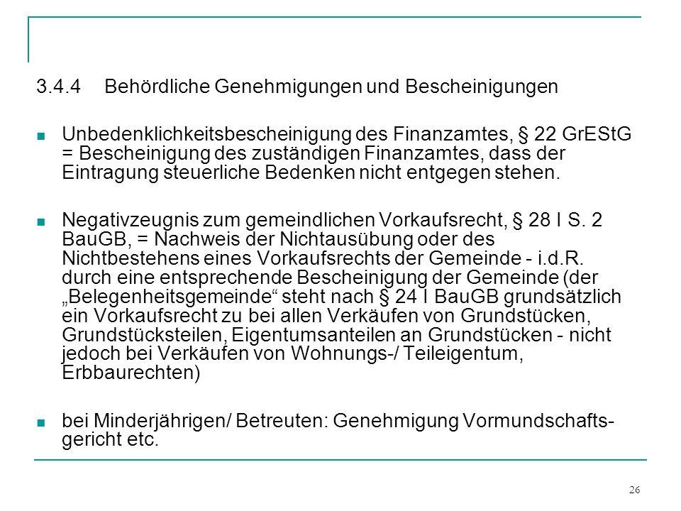 26 3.4.4Behördliche Genehmigungen und Bescheinigungen Unbedenklichkeitsbescheinigung des Finanzamtes, § 22 GrEStG = Bescheinigung des zuständigen Fina
