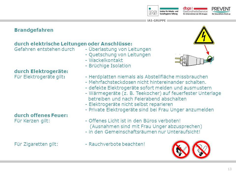 13 Brandgefahren durch elektrische Leitungen oder Anschlüsse: Gefahren entstehen durch- Überlastung von Leitungen - Quetschung von Leitungen - Wackelk