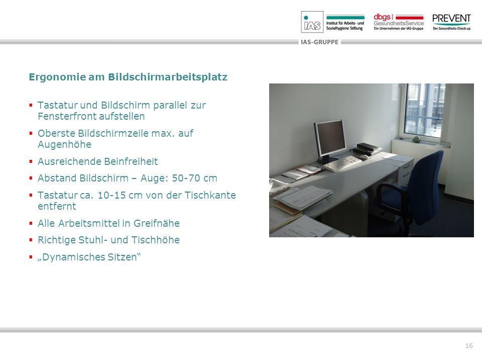 16 Ergonomie am Bildschirmarbeitsplatz Tastatur und Bildschirm parallel zur Fensterfront aufstellen Oberste Bildschirmzeile max. auf Augenhöhe Ausreic