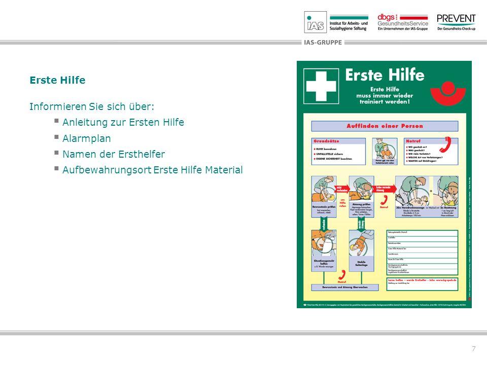 7 Erste Hilfe Informieren Sie sich über: Anleitung zur Ersten Hilfe Alarmplan Namen der Ersthelfer Aufbewahrungsort Erste Hilfe Material