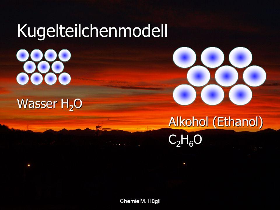 Kugelteilchenmodell Wasser H 2 O Alkohol (Ethanol) Alkohol (Ethanol) C 2 H 6 O C 2 H 6 O Chemie M. Hügli